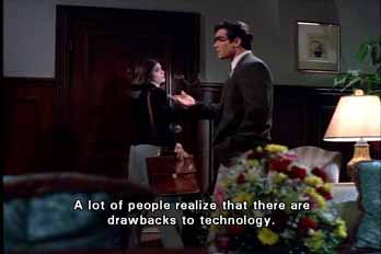 Clark Kent: A lot of people realize that there are drawbacks to technology.