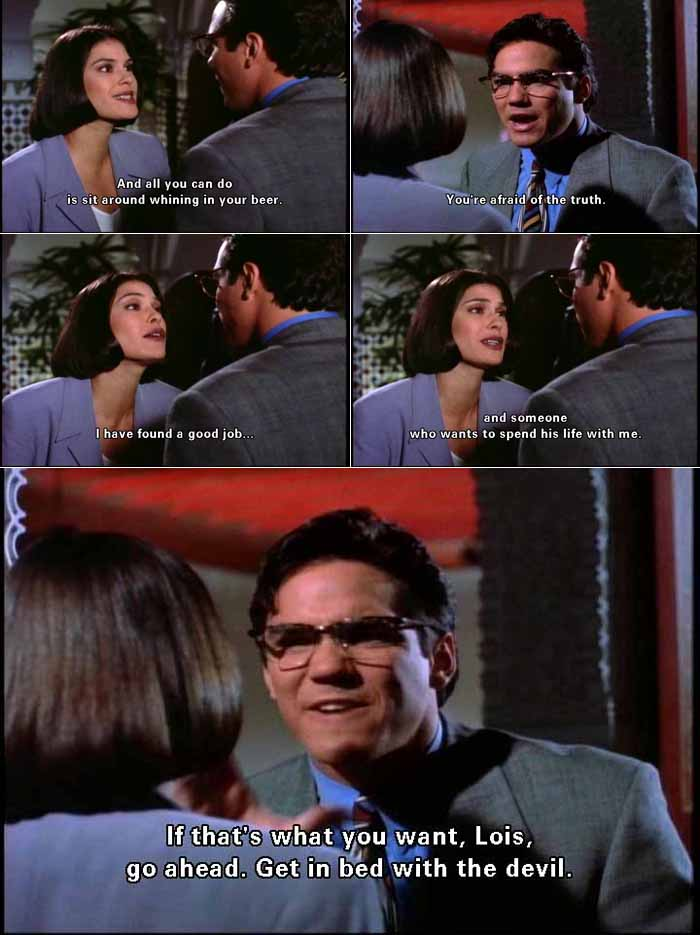 Clark Kent speaking about Lois Lane's engagement to Lex Luthor: Get in bed with the devil: